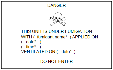 "White rectangle with black text and symbols, presenting the word ""DANGER"" centered above one skull and crossbones and underneath the following text: THIS UNIT IS UNDER FUMIGATION WITH (FUMIGANT NAME) APPLIED ON (DATE) (TIME) VENTILATED ON (DATE) DO NOT ENTER."