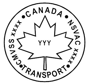 Symbol showing the National Safety Mark consisting of an outline of a circle with CANADA NSVAC XXXX TRANSPORT CMVSS XXXX written along the inside rim of the circle with the outline of a maple leaf in the middle with YYY in the middle.